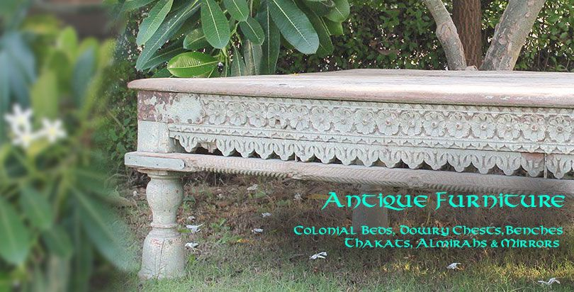 Antique Indian Furniture from Opium - colonial beds, dowry chests, benches, thakats, almirahs, mirrors